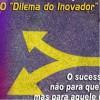 (III) O comportamental é mais importante que o técnico – O dilema do inovador